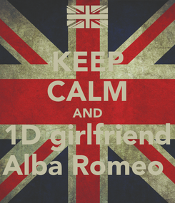 Poster: KEEP CALM AND 1D girlfriend Alba Romeo