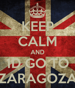 Poster: KEEP CALM AND 1D GO TO ZARAGOZA