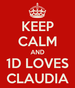 Poster: KEEP CALM AND  1D LOVES    CLAUDIA