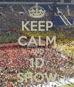 Poster: KEEP CALM AND 1D SHOW