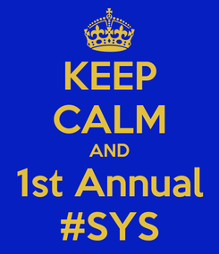 Poster: KEEP CALM AND 1st Annual #SYS