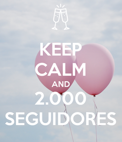 Poster: KEEP CALM AND 2.000 SEGUIDORES