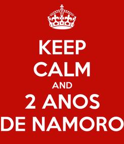 Poster: KEEP CALM AND 2 ANOS DE NAMORO