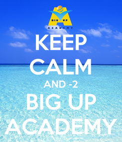 Poster: KEEP CALM AND -2 BIG UP ACADEMY