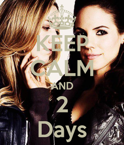 Poster: KEEP CALM AND 2 Days