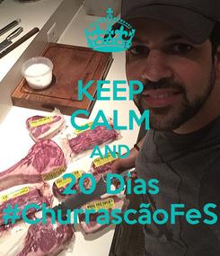 Poster: KEEP CALM AND 20 Dias #ChurrascãoFeS