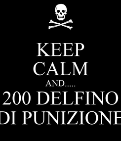 Poster: KEEP CALM AND..... 200 DELFINO DI PUNIZIONE