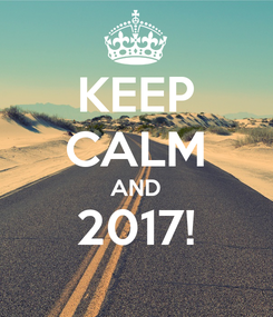 Poster: KEEP CALM AND 2017!