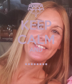 Poster: KEEP CALM AND ........