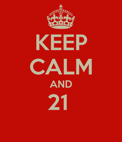 Poster: KEEP CALM AND 21