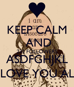 Poster: KEEP CALM  AND 232 FOLLOWERS ASDFGHJKL I LOVE YOU ALL