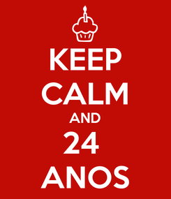 Poster: KEEP CALM AND 24  ANOS