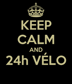 Poster: KEEP CALM AND 24h VÉLO