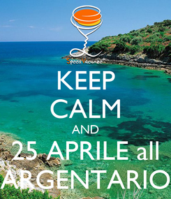 Poster: KEEP CALM AND 25 APRILE all ARGENTARIO