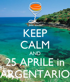 Poster: KEEP CALM AND 25 APRILE in ARGENTARIO