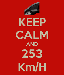 Poster: KEEP CALM AND 253 Km/H