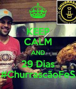 Poster: KEEP CALM AND 29 Dias #ChurrascãoFeS
