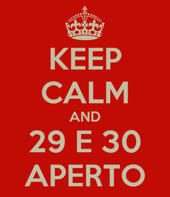 Poster: KEEP CALM AND 29 E 30 APERTO