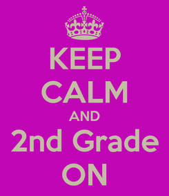 Poster: KEEP CALM AND 2nd Grade ON
