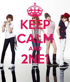 Poster: KEEP CALM AND 2NE1