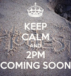 Poster: KEEP CALM AND 2PM COMING SOON