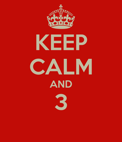 Poster: KEEP CALM AND 3