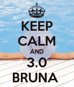Poster: KEEP CALM AND 3.0 BRUNA