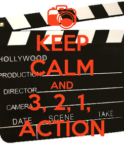 Poster: KEEP CALM AND 3, 2, 1,  ACTION