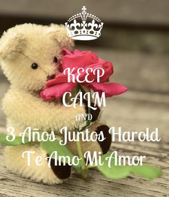 Poster: KEEP CALM AND 3 Años Juntos Harold Te Amo Mi Amor