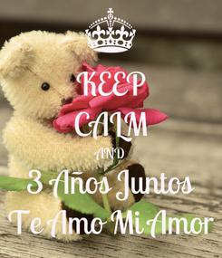 Poster: KEEP CALM AND 3 Años Juntos Te Amo Mi Amor