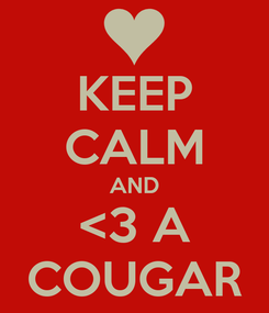 Poster: KEEP CALM AND <3 A COUGAR