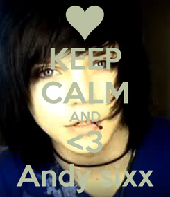 Poster: KEEP CALM AND <3 Andy sixx