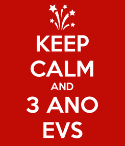 Poster: KEEP CALM AND 3 ANO EVS