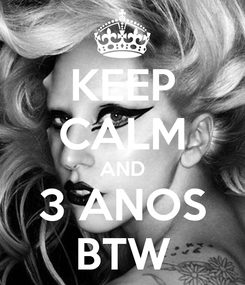 Poster: KEEP CALM AND 3 ANOS BTW