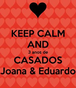 Poster: KEEP CALM AND 3 anos de CASADOS Joana & Eduardo