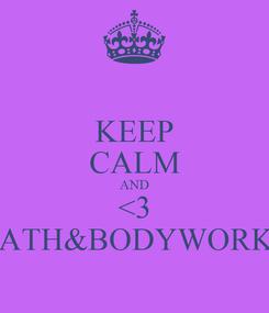 Poster: KEEP CALM AND <3 BATH&BODYWORKS