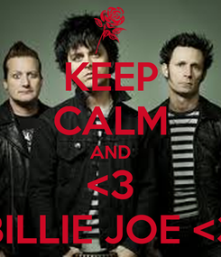 Poster: KEEP CALM AND <3 BILLIE JOE <3
