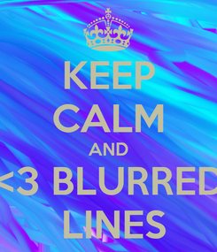Poster: KEEP CALM AND <3 BLURRED  LINES