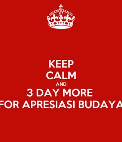 Poster: KEEP CALM AND 3 DAY MORE  FOR APRESIASI BUDAYA