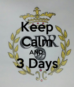 Poster: Keep Calm AND  3 Days