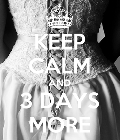 Poster: KEEP CALM AND 3 DAYS MORE