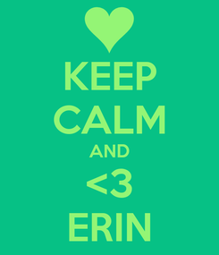 Poster: KEEP CALM AND <3 ERIN