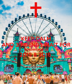 Poster: KEEP CALM AND 3 FRIENDS WAIT FOR TOMORROWLAND 2015 & 2016