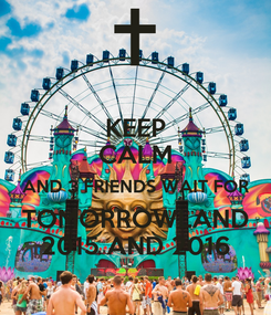 Poster: KEEP CALM AND 3 FRIENDS WAIT FOR TOMORROWLAND 2015 AND 2016