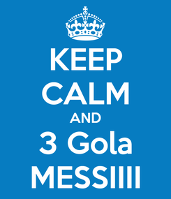 Poster: KEEP CALM AND 3 Gola MESSIIII