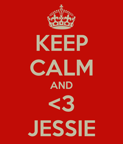 Poster: KEEP CALM AND <3 JESSIE