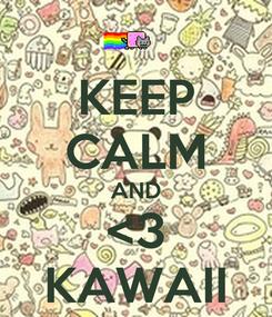 Poster: KEEP CALM AND <3 KAWAII