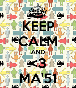 Poster: KEEP CALM AND <3 MA'51