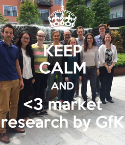 Poster: KEEP CALM AND <3 market research by GfK