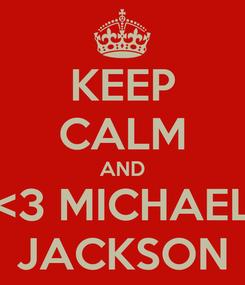 Poster: KEEP CALM AND <3 MICHAEL JACKSON